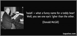 Isaiah' – what a funny name for a teddy bear! Well, you see one eye ...