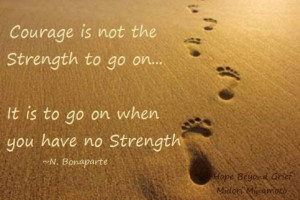 Courage to go on