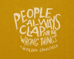 People always clap for the wrong things.