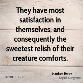matthew henry clergyman they have most satisfaction in themselves and