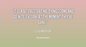 quote-Clive-Anderson-it-is-a-bit-frustrating-things-come-114690.png