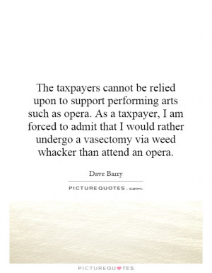 The taxpayers cannot be relied upon to support performing arts such as ...