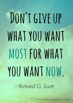 Don't give up what you want most for what you want now. This quote is ...