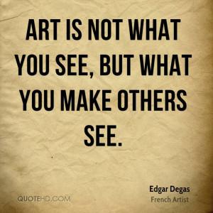 Edgar Degas Art Quotes