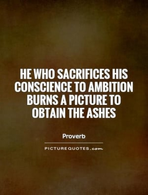 Sacrifice Quotes Ambition Quotes Conscience Quotes Proverb Quotes