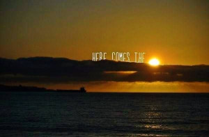 here comes the sun..