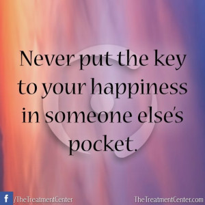 Never let your happiness depend on anyone else. Only YOU can make ...