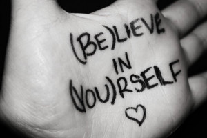 Believe in yourself, or something.
