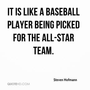... - It is like a baseball player being picked for the all-star team