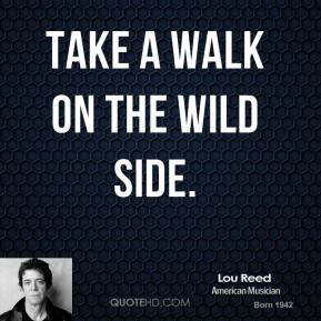 Lou Reed - Take a walk on the wild side.