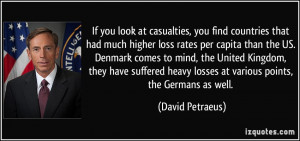 If you look at casualties, you find countries that had much higher ...