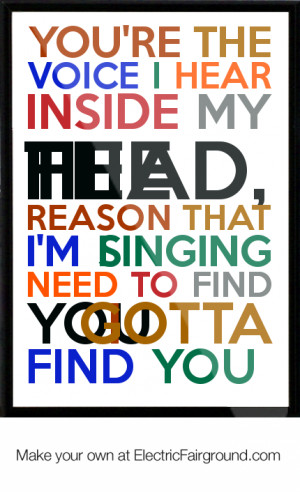 You're the voice I hear inside my head,the reason that I'm singingI ...