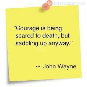Courage is being scared to death quote
