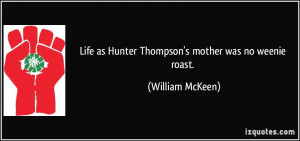 Life as Hunter Thompson's mother was no weenie roast. - William McKeen