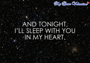 And tonight, I'll sleep will you in my heart.