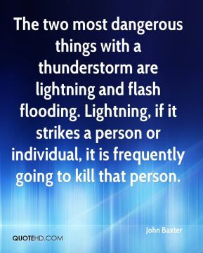 John Baxter - The two most dangerous things with a thunderstorm are ...
