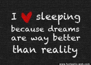 Dreams are Better than Reality