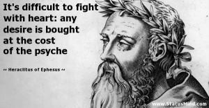 ... the cost of the psyche - Heraclitus of Ephesus Quotes - StatusMind.com