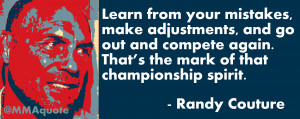 Click for more Randy Couture quotes .