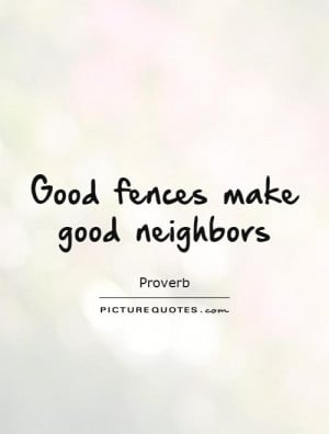 Good fences make good neighbors Picture Quote #1