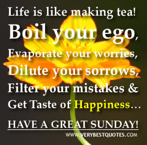 happy Sunday good morning quotes - life is like making tea