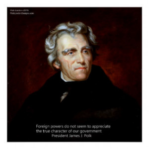 James K Polk And Our Govt. Quote Poster
