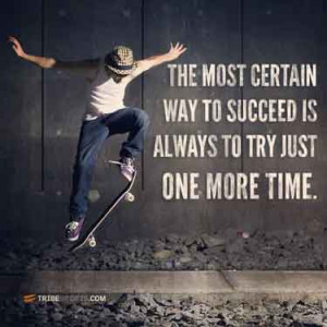 skateboarding-quotes-the-most-certain-way-to-succeed-is-always-to-try ...