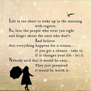 Life is too short to wake up in the morning with regrets. So, love the ...