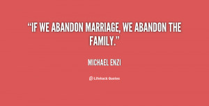 If we abandon marriage, we abandon the family.""