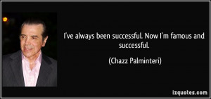 quote i ve always been successful now i m famous and successful chazz