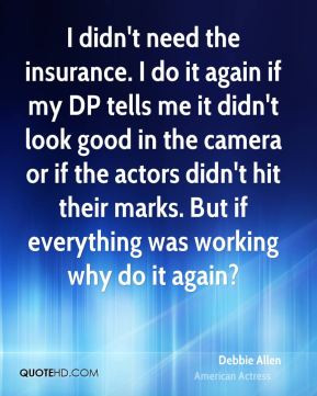 Debbie Allen - I didn't need the insurance. I do it again if my DP ...