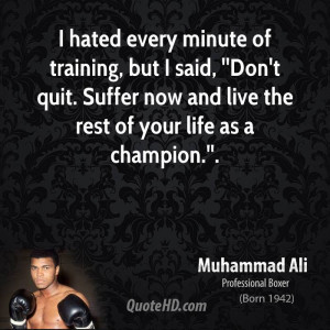 Hated Every Minute Of Training Mohammad Ali Live By Quotes Picture
