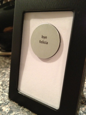 Bye Felicia - Friday the Movie - Quote Frame
