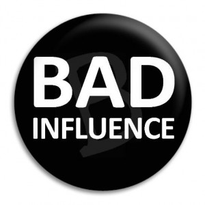 ... bad influence quotes source http www buttonempire com au bad influence