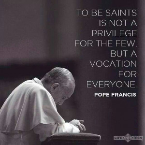 Pope Francis quotes. Saints. Sainthhod. Called to Saintliness. Saint ...