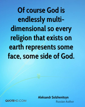 Of course God is endlessly multi-dimensional so every religion that ...