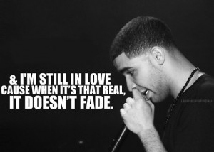 love Drake quote quotes real DRIZZY in love fade still in love 3lliz