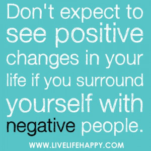 ... in your life if you surround yourself with negative people robert tew