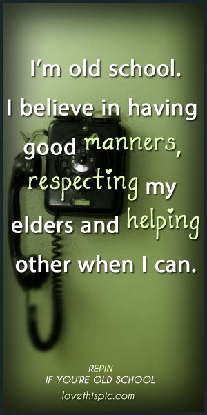 Old School quotes quote positive truth advice wisdom respect inspiring ...
