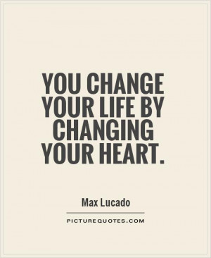 Life Quotes Change Quotes Heart Quotes Max Lucado Quotes