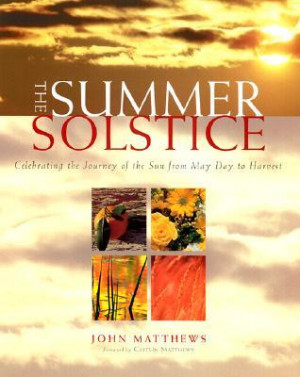 ... Solstice: Celebrating the Journey of the Sun from May Day to Harvest