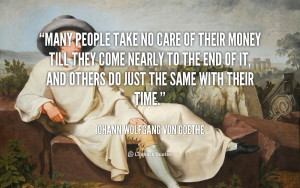 quote-Johann-Wolfgang-von-Goethe-many-people-take-no-care-of-their ...