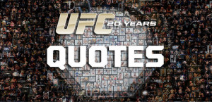 ... , hilarious and downright awesome UFC fighter quotes of all-time