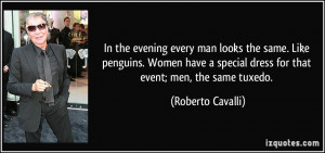 evening every man looks the same. Like penguins. Women have a special ...