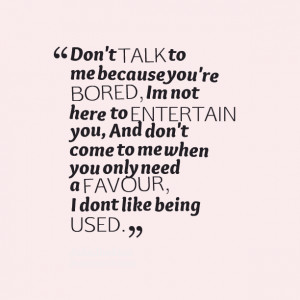Quotes Picture: don't talk to me because you're bored, im not here to ...