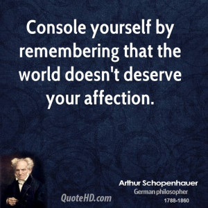 ... yourself by remembering that the world doesn't deserve your affection