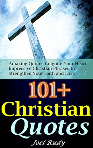 101+Christian Quotes: Amazing Quotes to Ignite Your Heart & Impressive ...