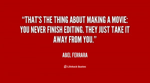 That's the thing about making a movie: You never finish editing. They ...