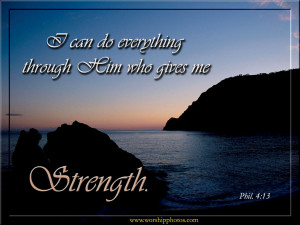 ... Him who gives me strength.