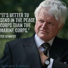 Peace Corps according to Ted Kennedy, both my Dad and Ted passed on ...